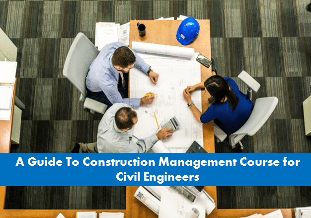 A Guide To Construction Management Course For Civil Engineers